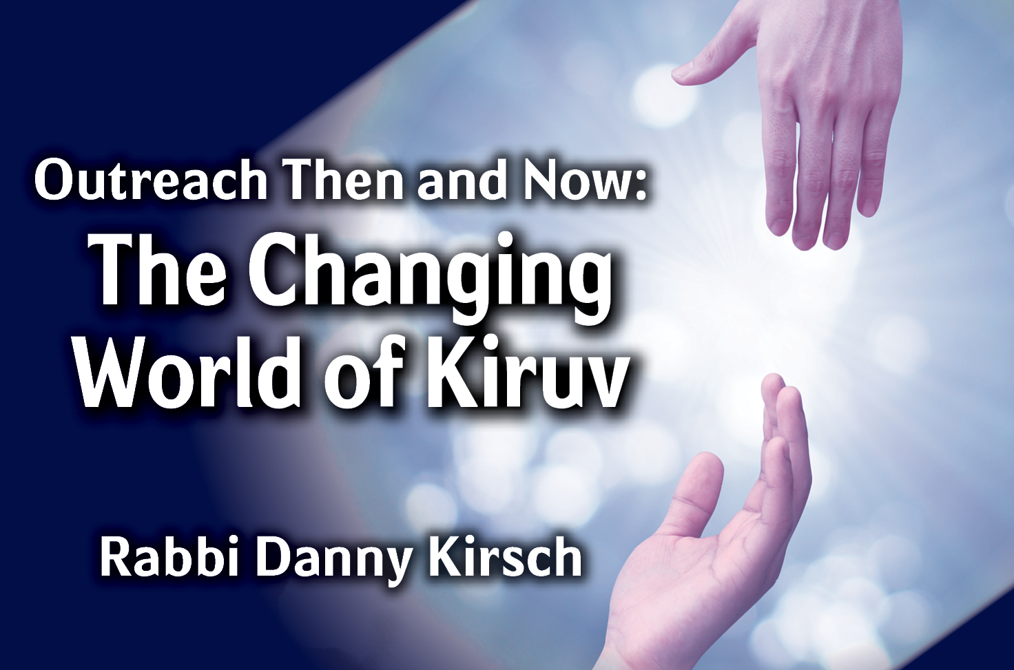 Photo of Outreach Then & Now – The Changing World of Kiruv