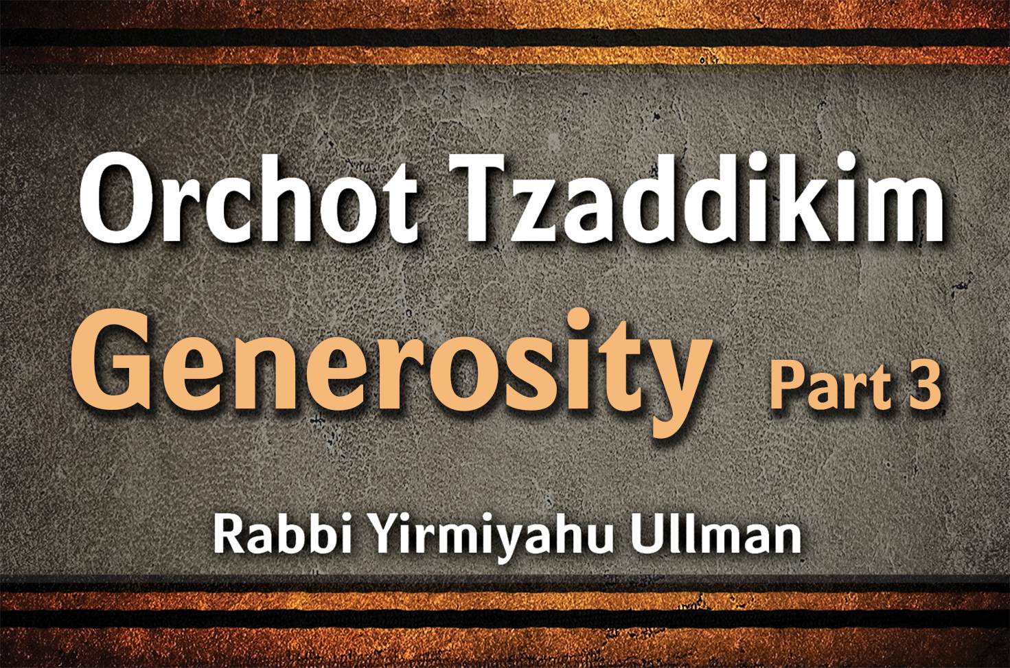 Photo of Orchot Tzaddikim – Generosity – Part 3