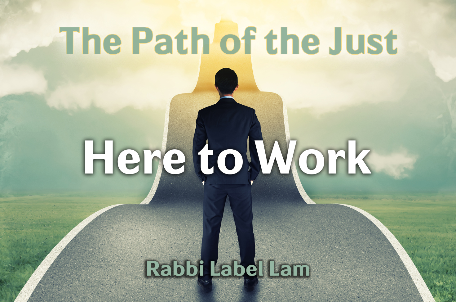 Photo of The Path of the Just – Here to Work