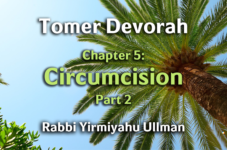Photo of Tomer Devorah – Chapter 5 – Circumcision – Part 2