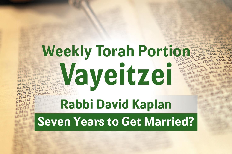 Photo of Vayeitzei – Seven Years to Get Married