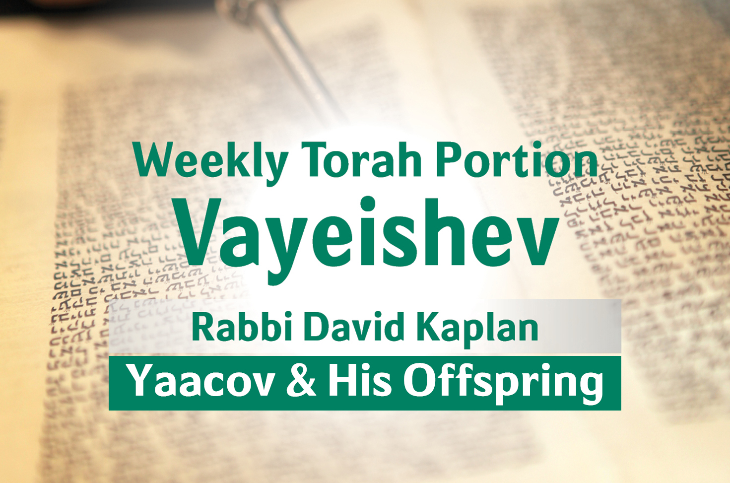 Photo of Vayeishev – Yaacov and His Offspring