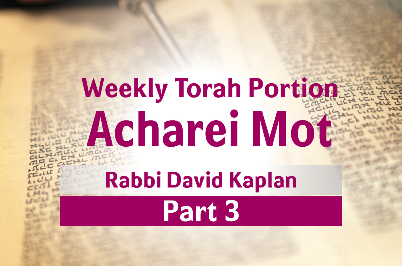 Photo of Acharei Mot – Part 3