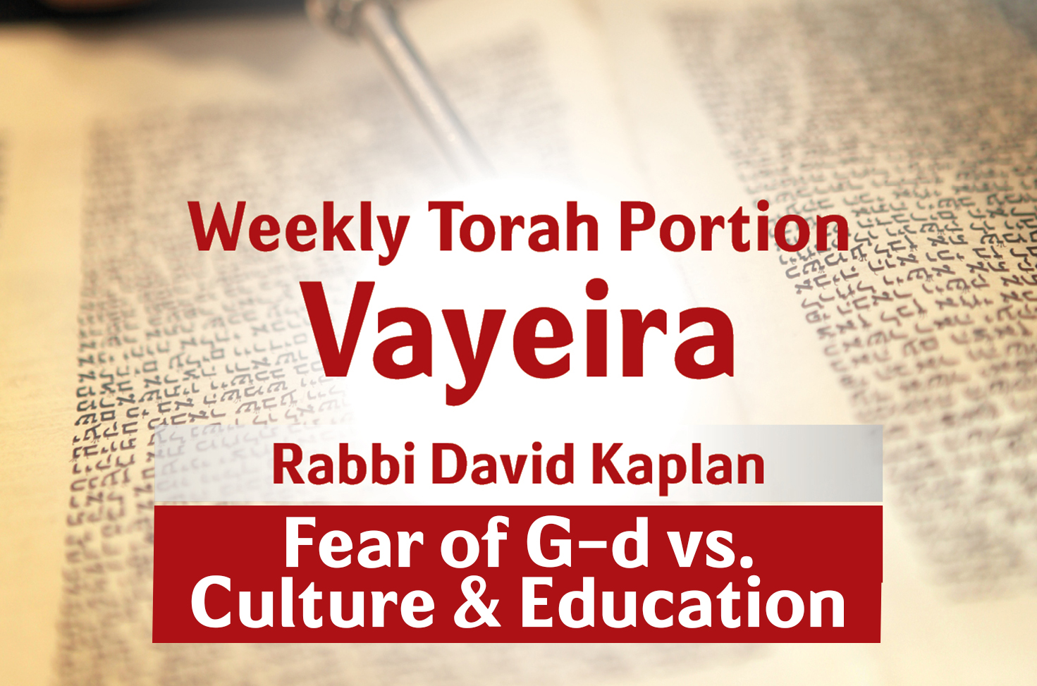 Photo of Vayeira – Fear of G-d vs. Culture & Education