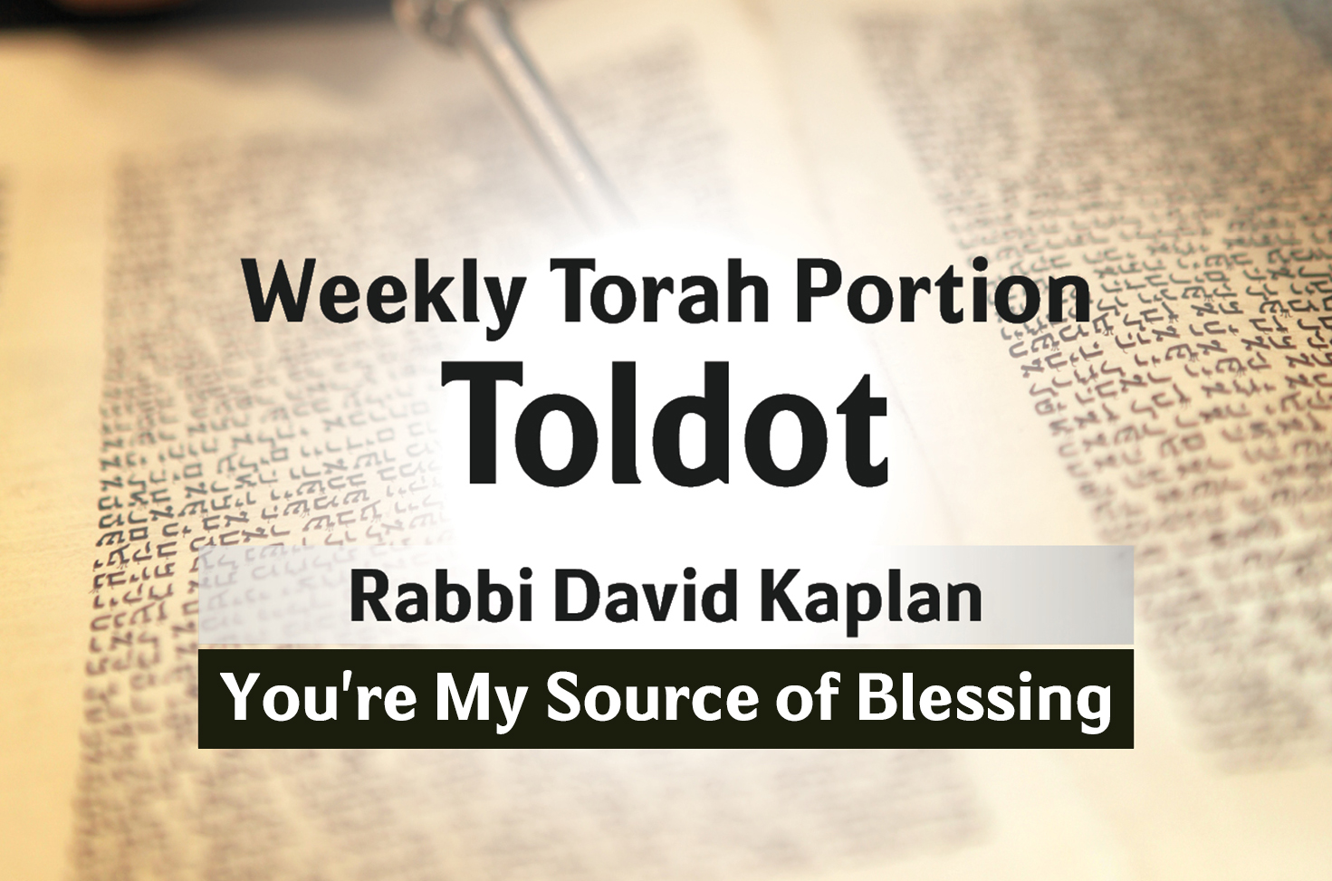 Photo of Toldot – You're My Source of Blessing