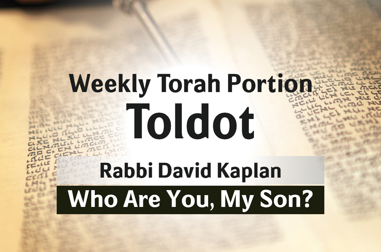 Photo of Toldot – Who Are You, My Son?
