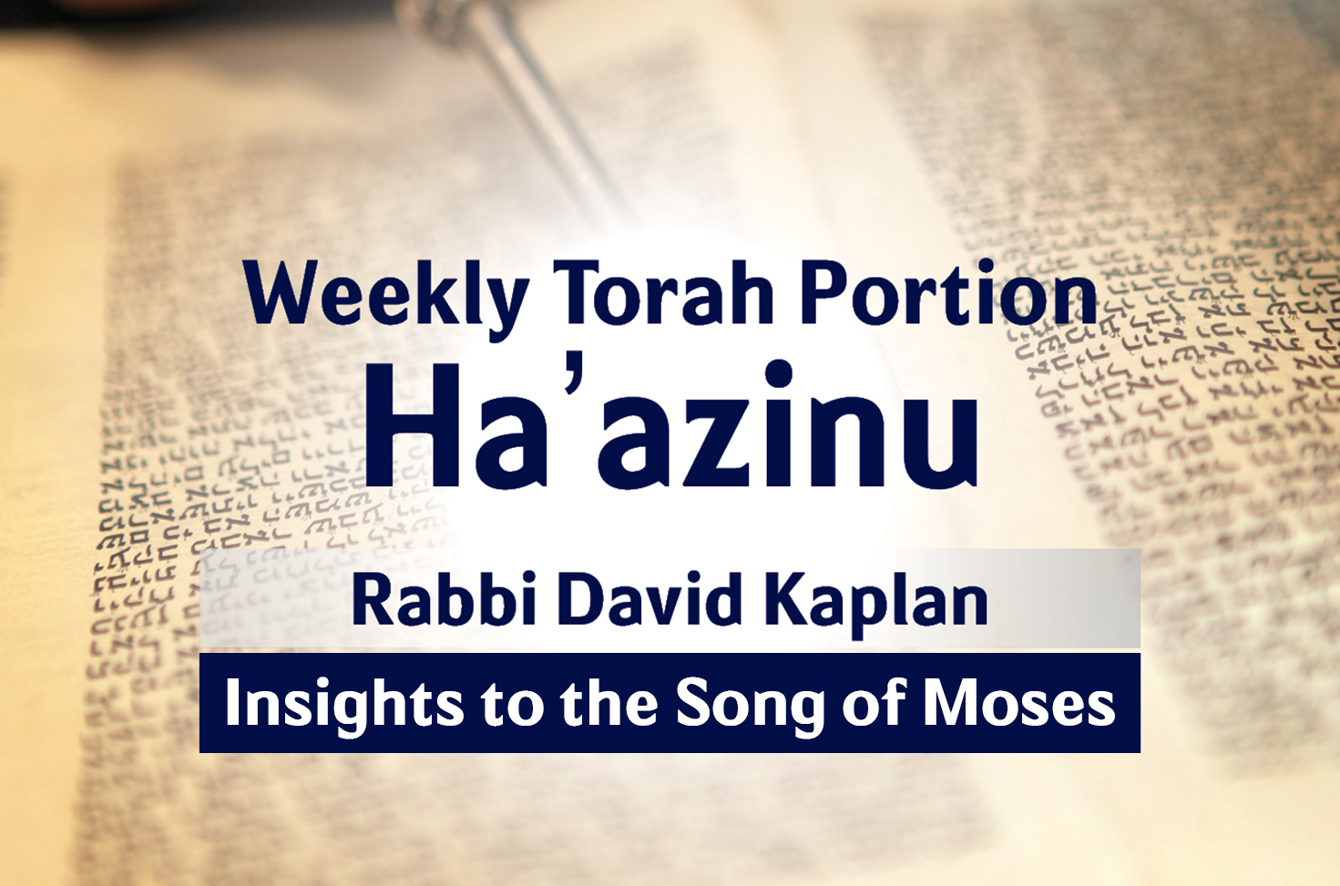 Photo of Ha'azinu – Insights to the Song of Moses