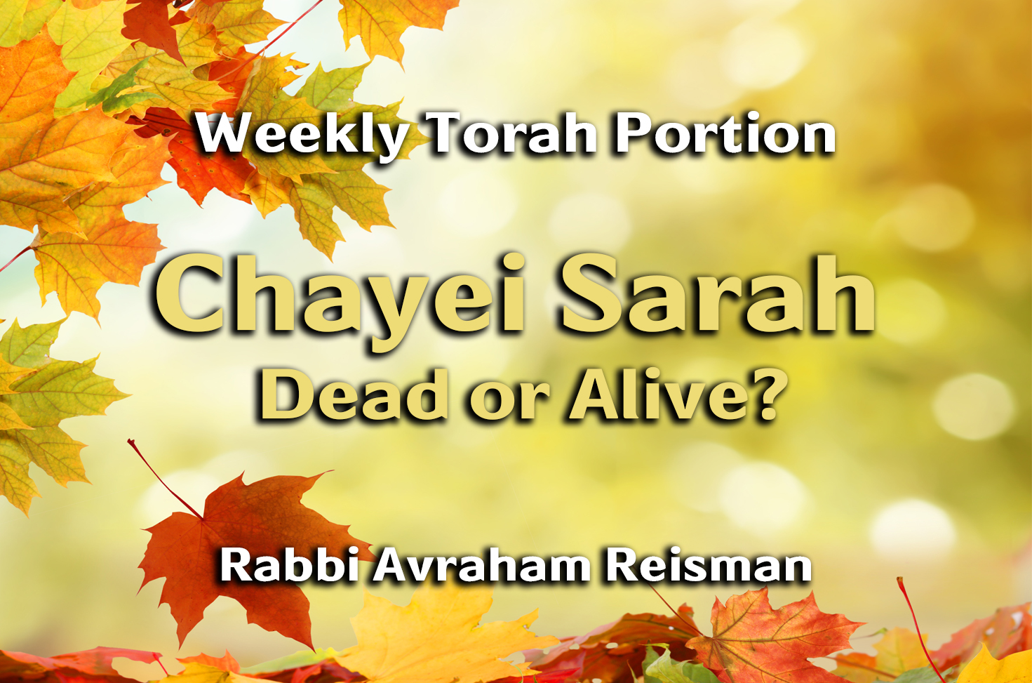 Photo of Chayei Sarah – Dead or Alive?