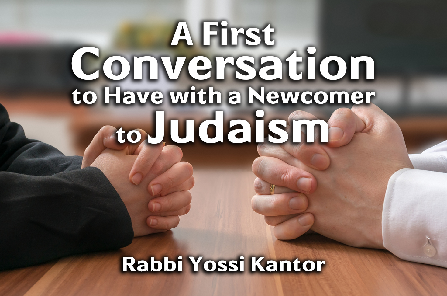 Photo of A First Conversation to Have With a Newcomer to Judaism