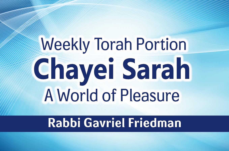 Photo of Chayei Sarah – A World of Pleasure