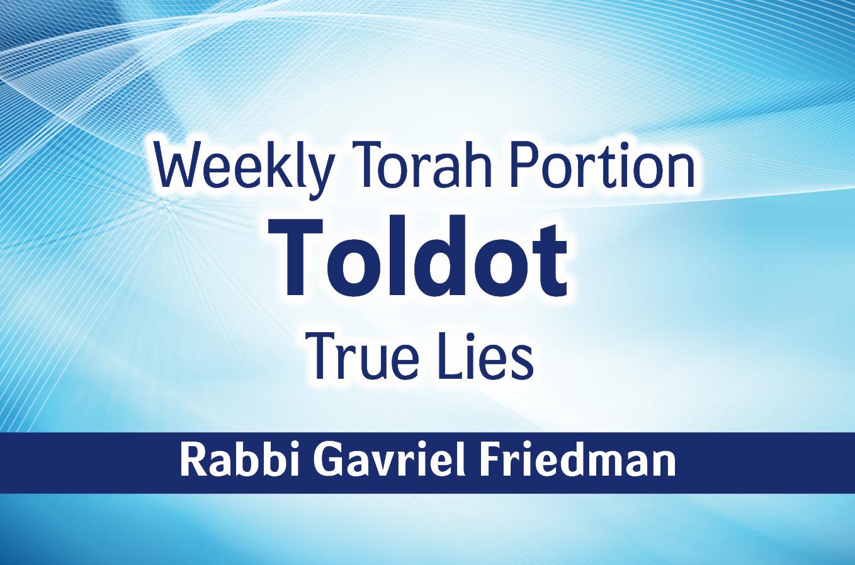 Photo of Toldot – True Lies