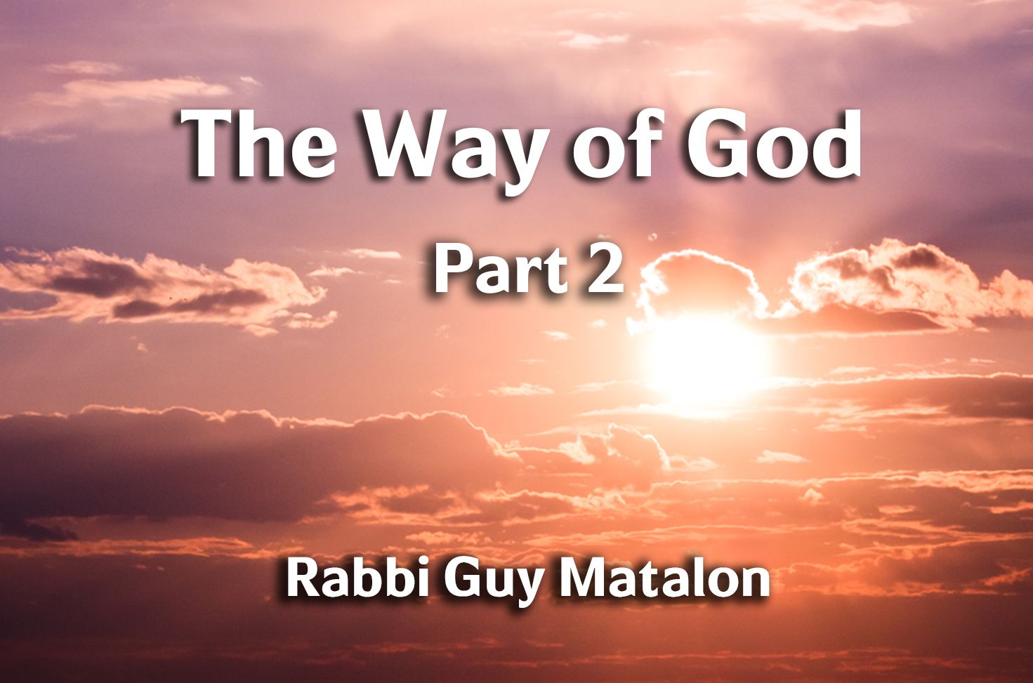 Photo of The Way of G-d – Part 2 – Purpose of Creation