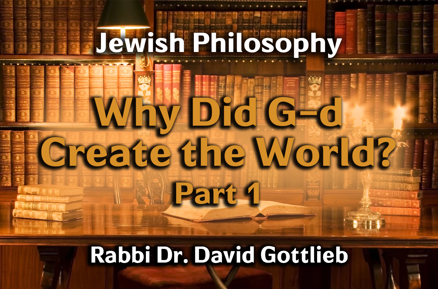 Photo of Why Did G-d Create the World – Part 1