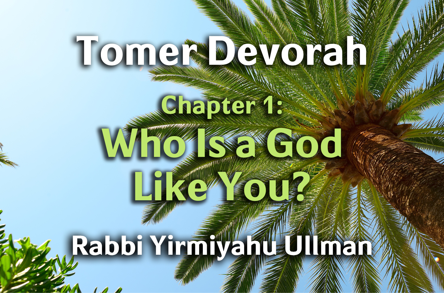 Photo of Tomer Devorah – Chapter 1 – Who Is a G-d Like You?