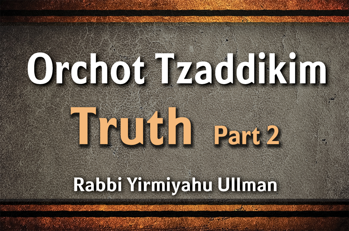 Photo of Orchot Tzaddikim – Truth – Part 2