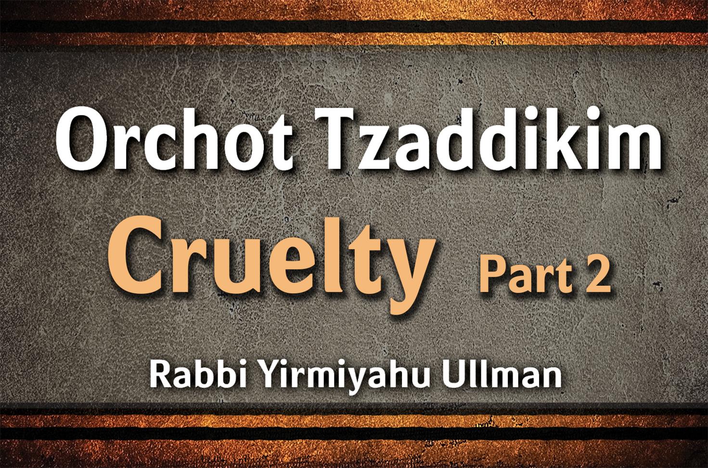 Photo of Orchot Tzaddikim – Cruelty – Part 2