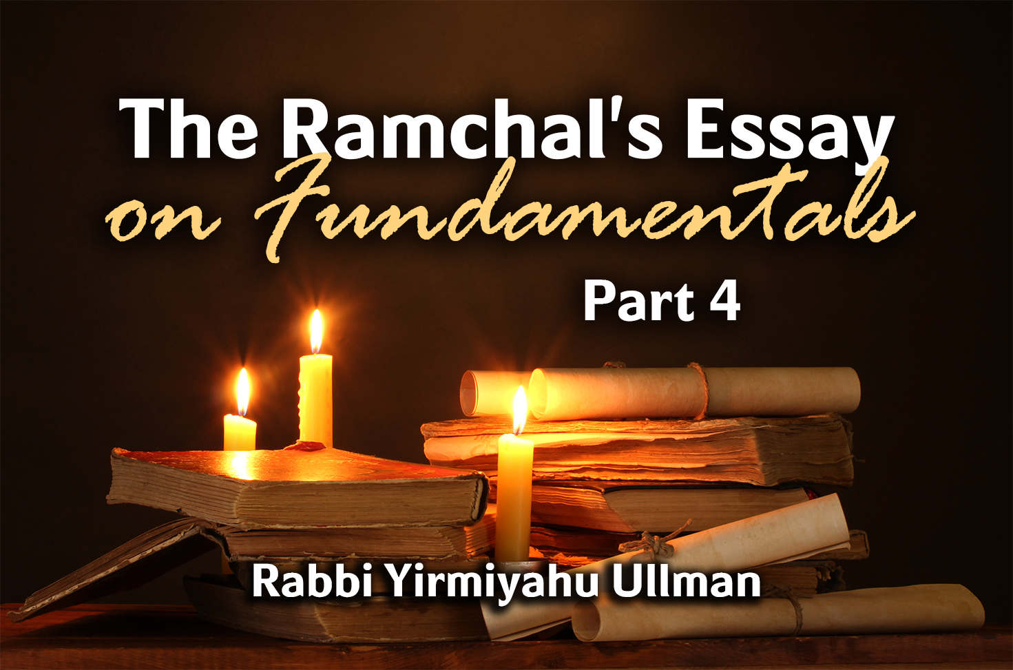 Photo of The Ramchal's Essay on Fundamentals – Part 4