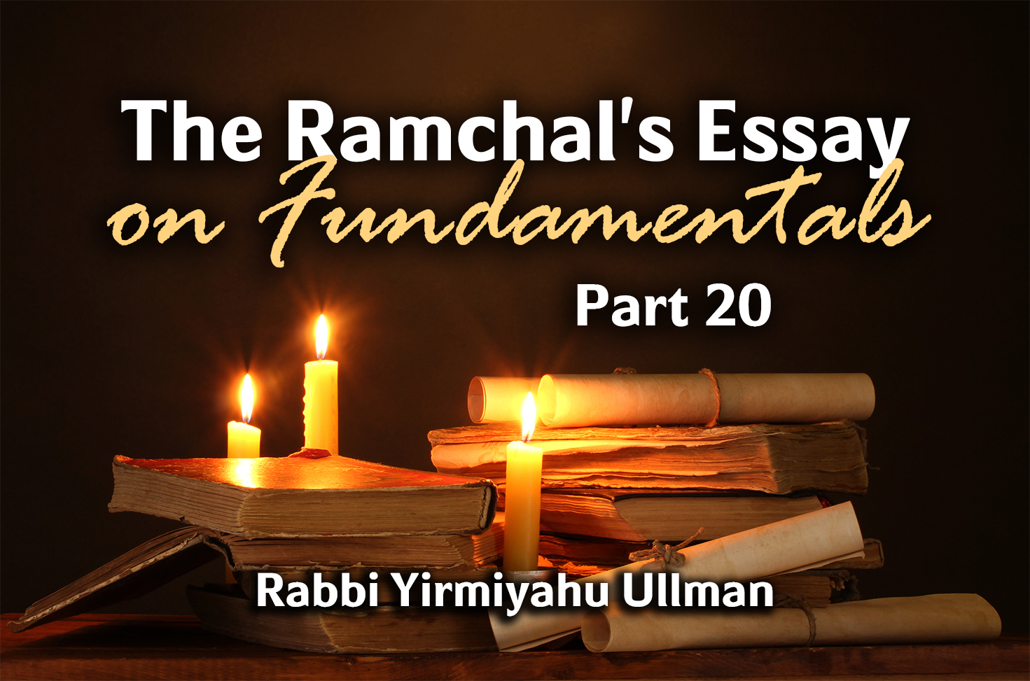 Photo of The Ramchal's Essay on Fundamentals – Part 20