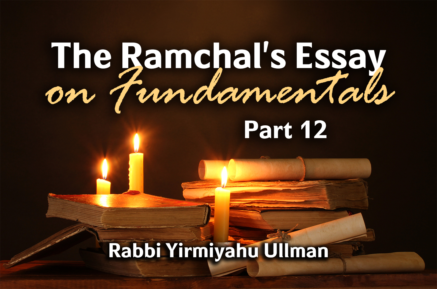 Photo of The Ramchal's Essay on Fundamentals – Part 12