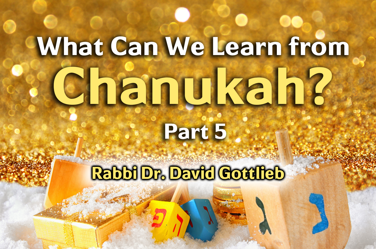 Photo of What Can We Learn from Hanukkah? – Part 5