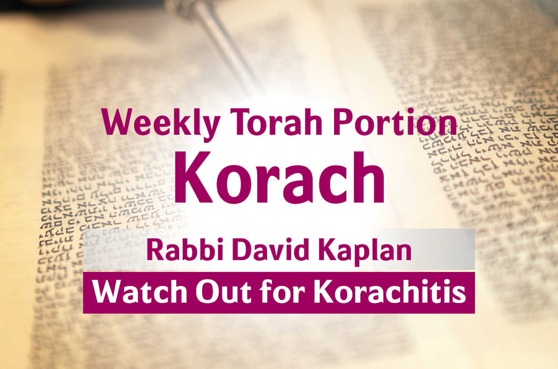 Photo of Korach – Watch out for Korachitis