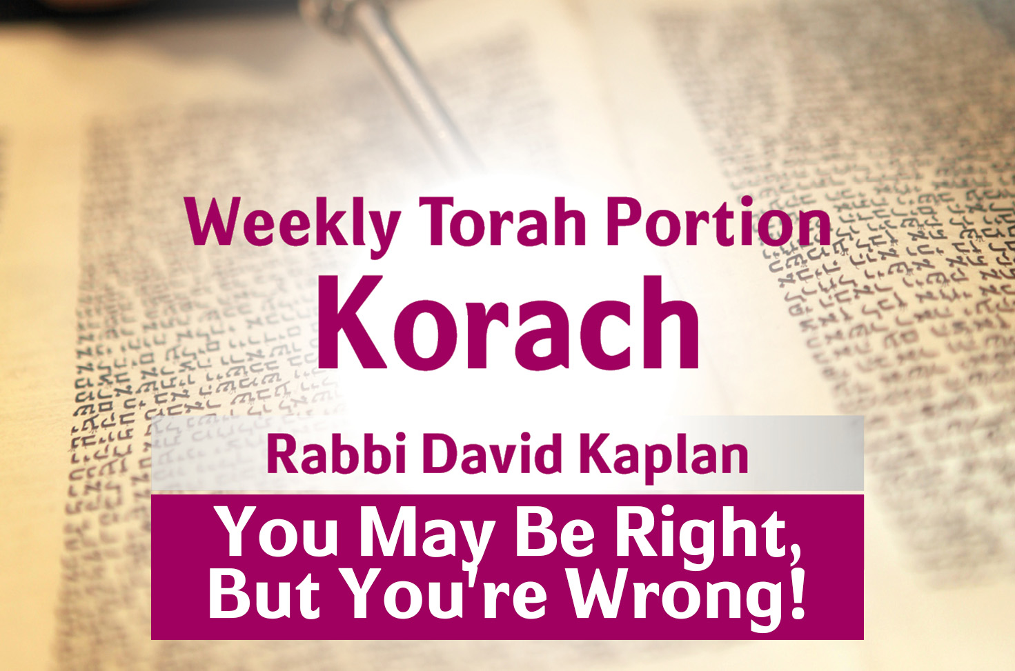 Photo of Korach – You May Be Right, But You're Wrong!