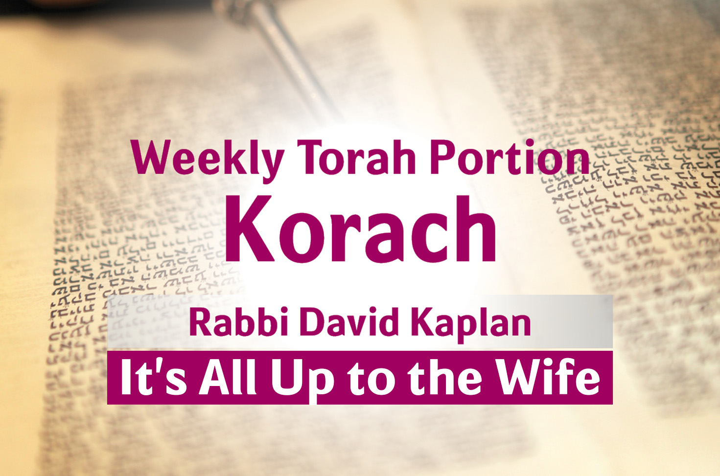 Photo of Korach – It's All Up to the Wife