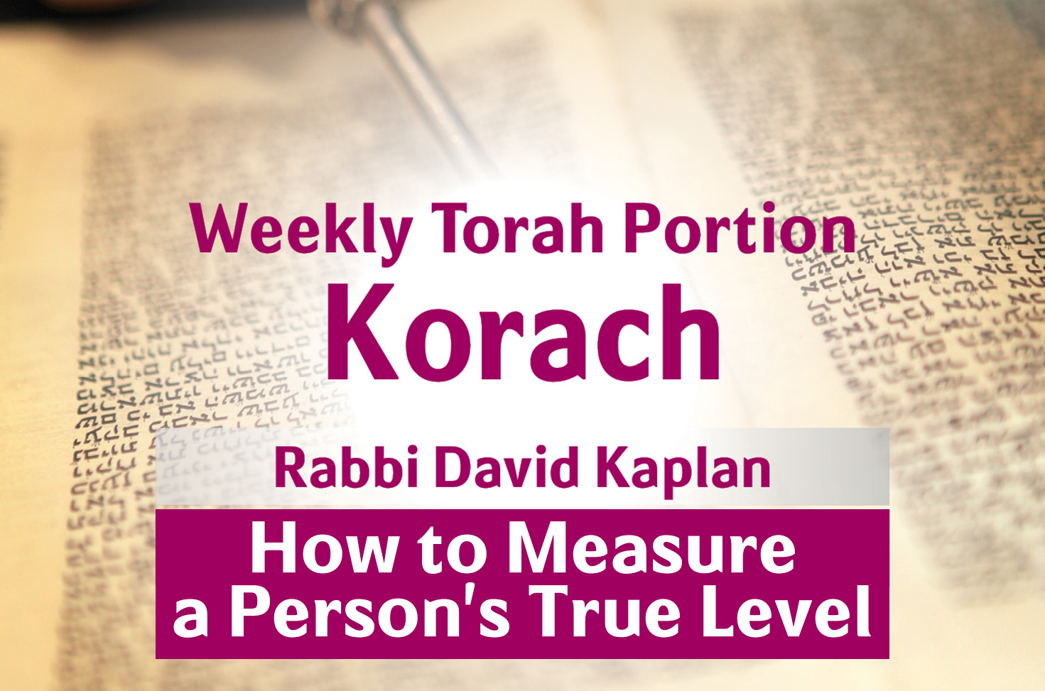 Photo of Korach – How to Measure a Person's True Level