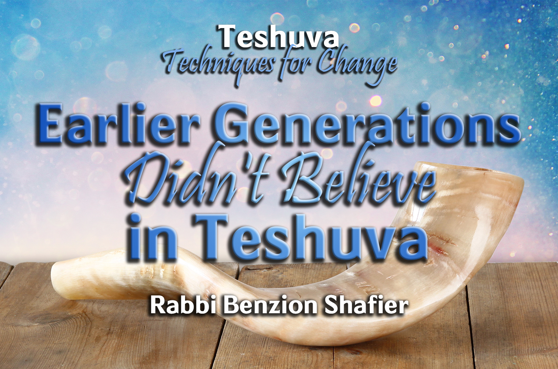 Photo of Earlier Generations Didn't Believe in Teshuvah
