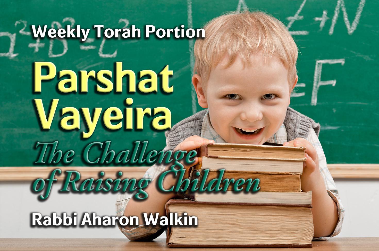 Photo of Parshat Vayeira – The Challenge of Raising Children