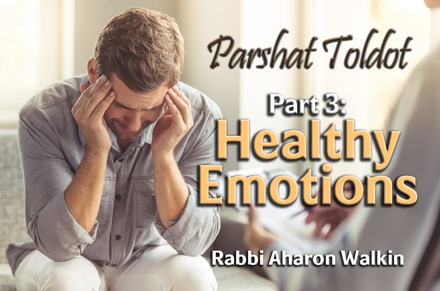 Photo of Parshat Toldot – Part 3 – Healthy Emotions