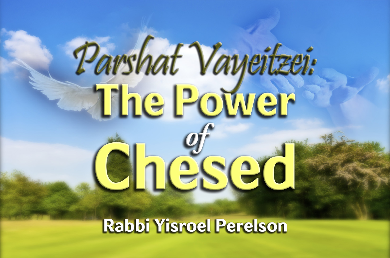 Photo of Parshat Vayeitzei – The Power of Chesed