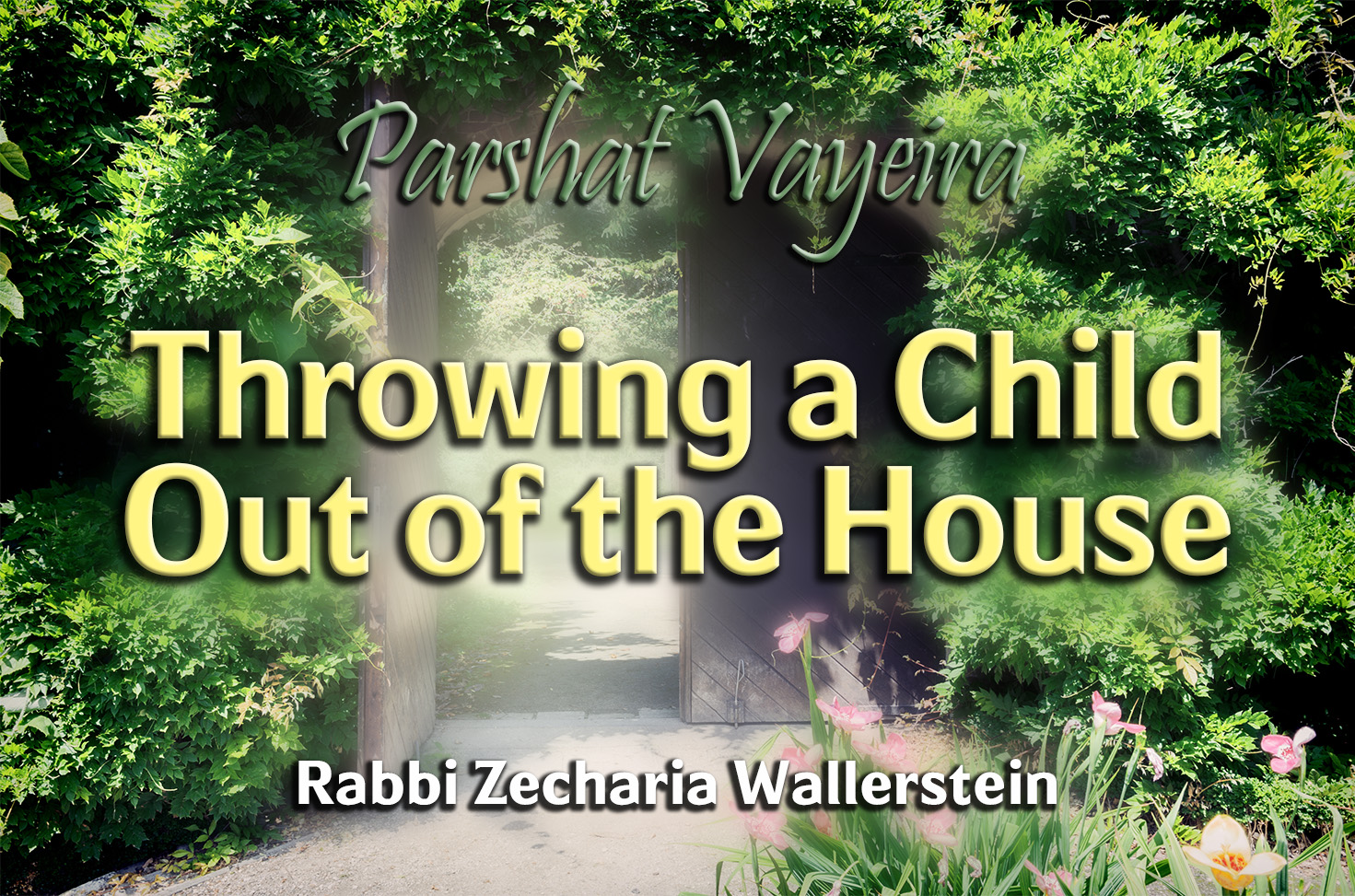 Photo of Parshat Vayeira – Throwing a Child Out of the House