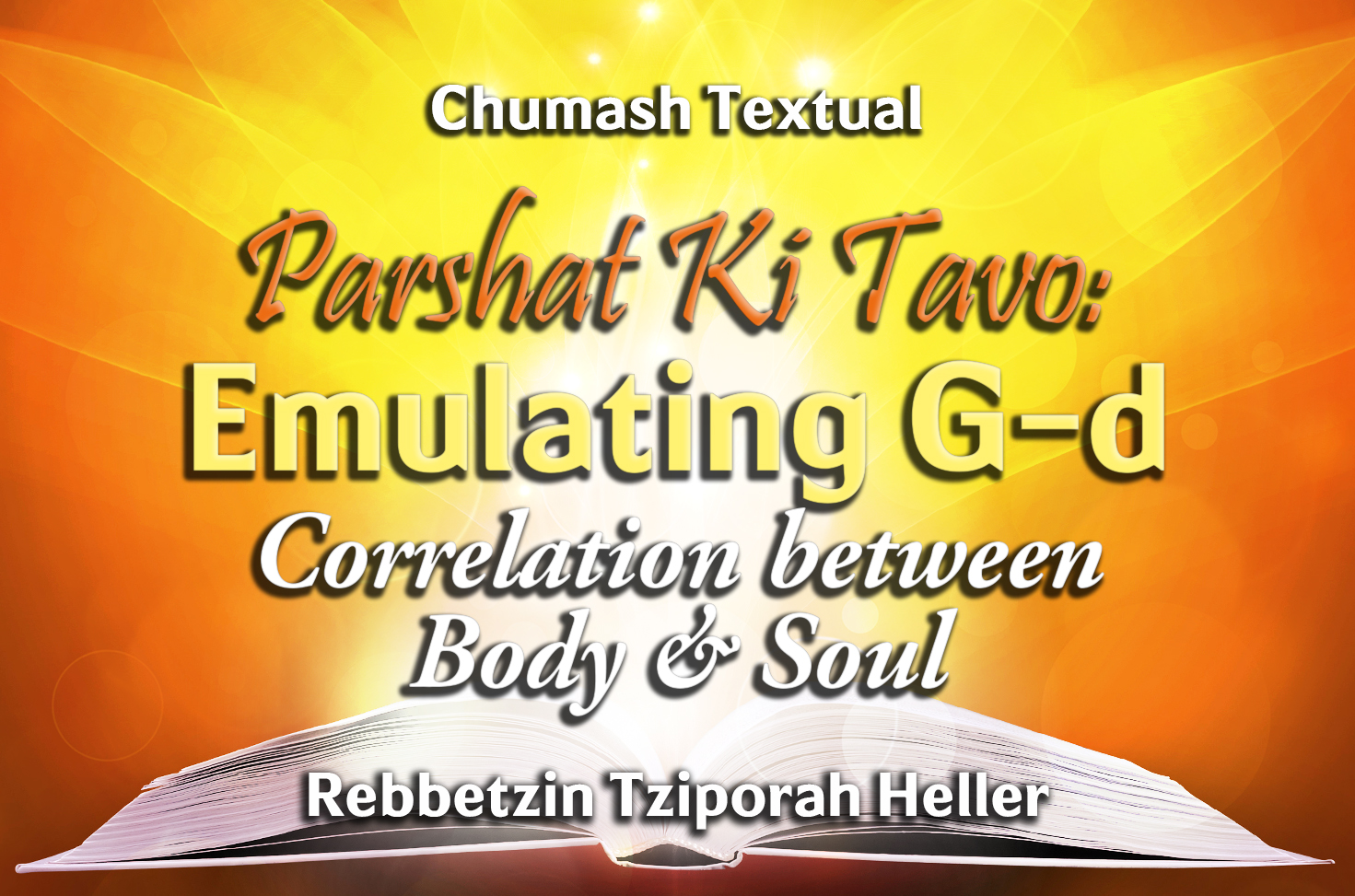 Photo of Parshat Ki Tavo – Emulating G-d – Correlation between Body & Soul