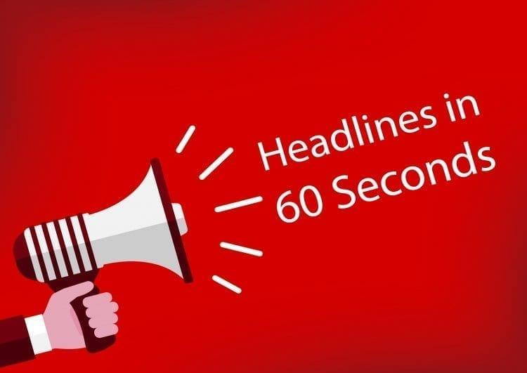 Photo of 60 Second Headlines