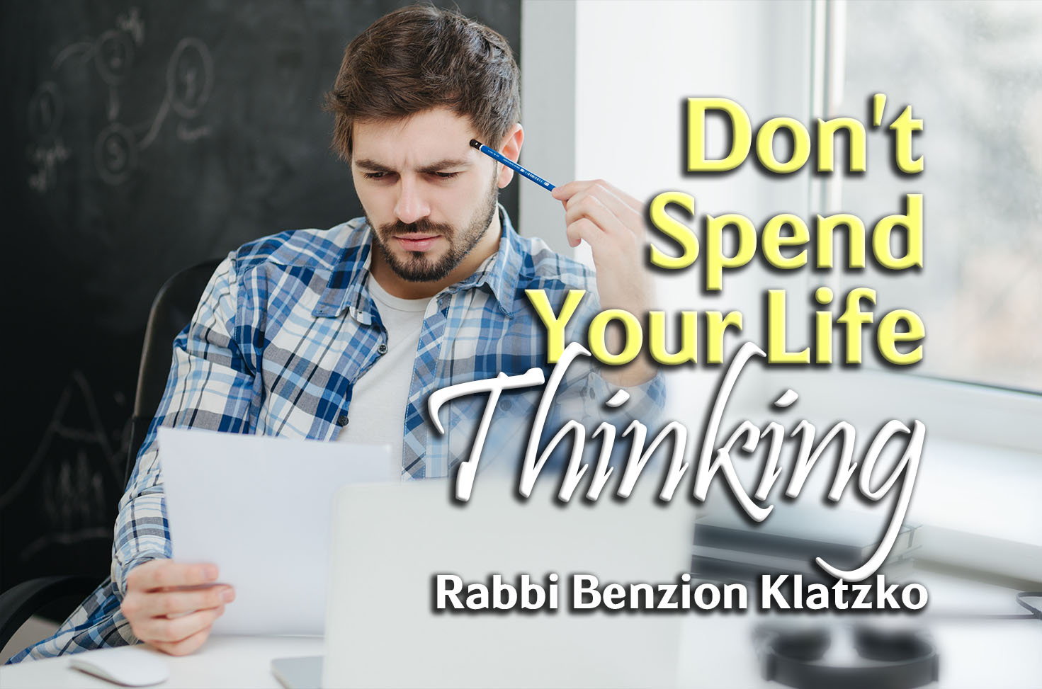 Photo of Don't Spend Your Life Thinking