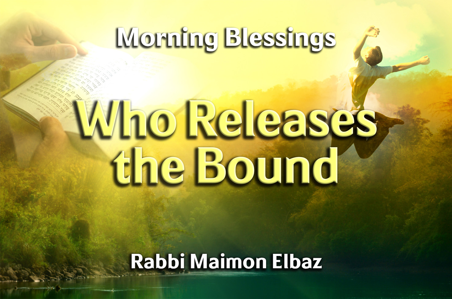 Photo of Morning Blessings – Who Releases the Bound