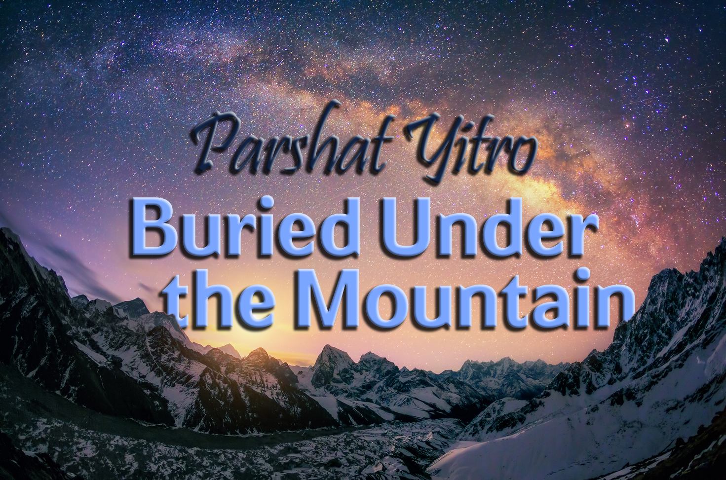 Photo of Buried Under the Mountain – Lessons for Life from Parshat Yitro