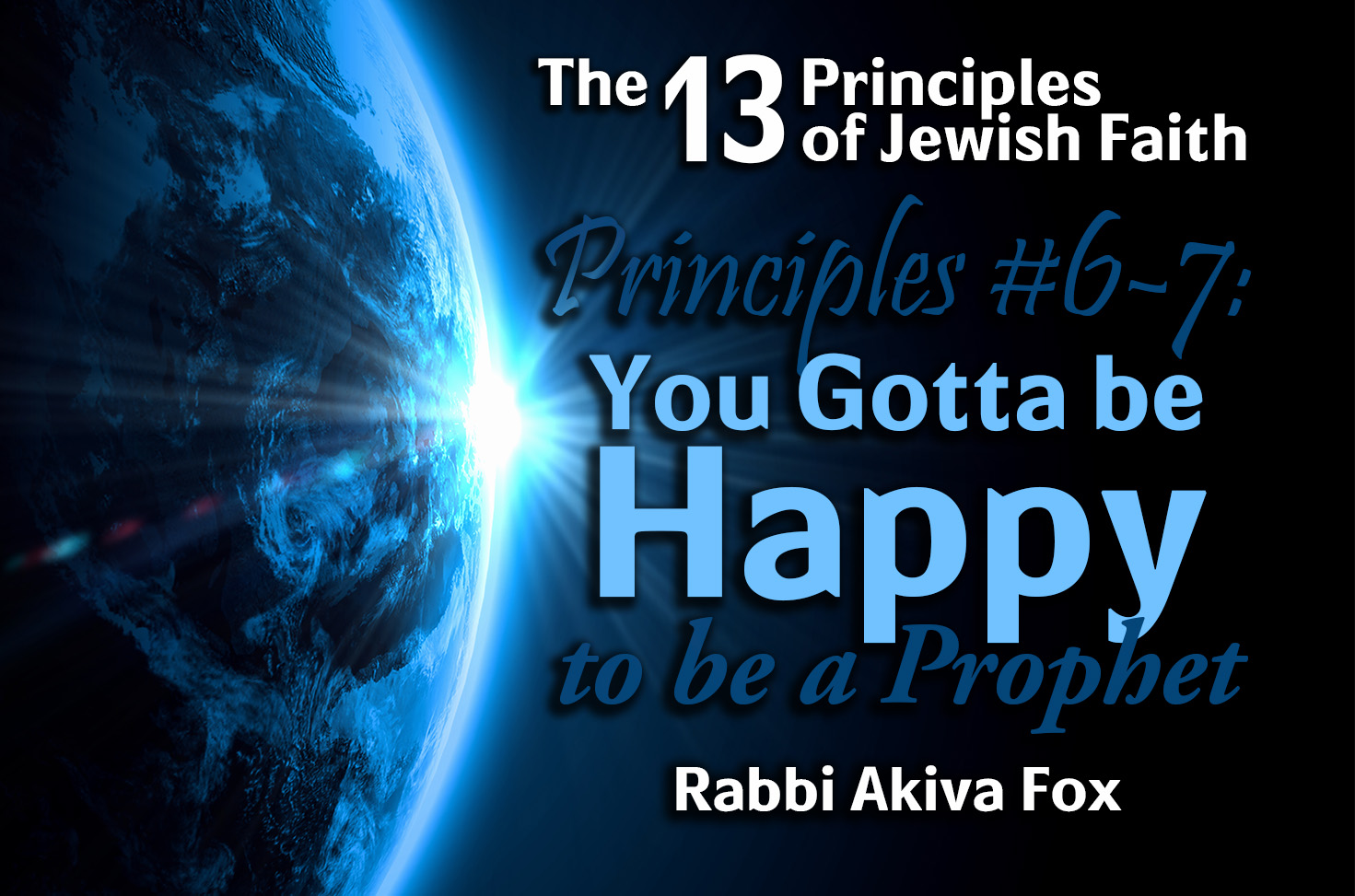 Photo of 13 Principles of Faith – Principles #6-7 – You Gotta be Happy to be a Prophet