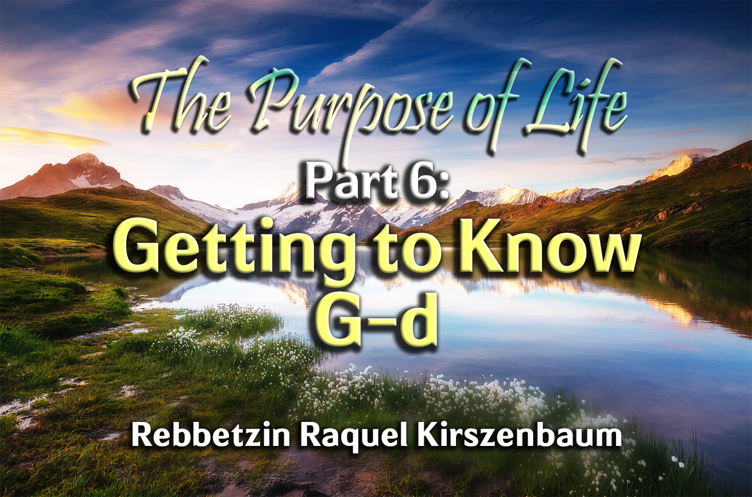 Photo of The Purpose of Life – Part 6 – Getting to Know G-d