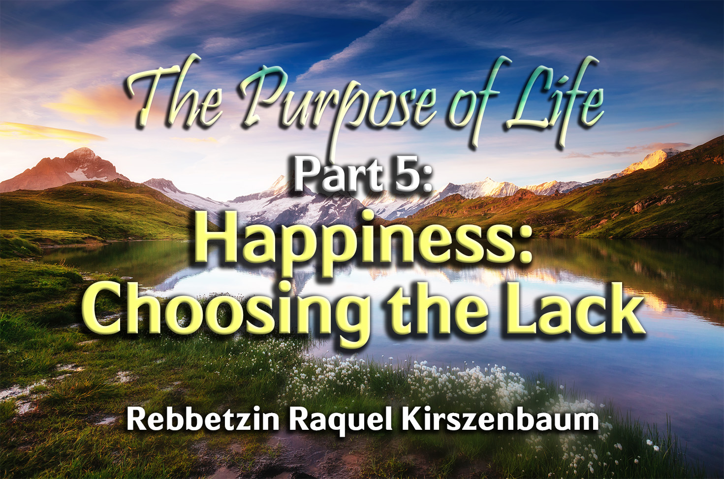 Photo of The Purpose of Life – Part 5 – Happiness – Choosing the Lack