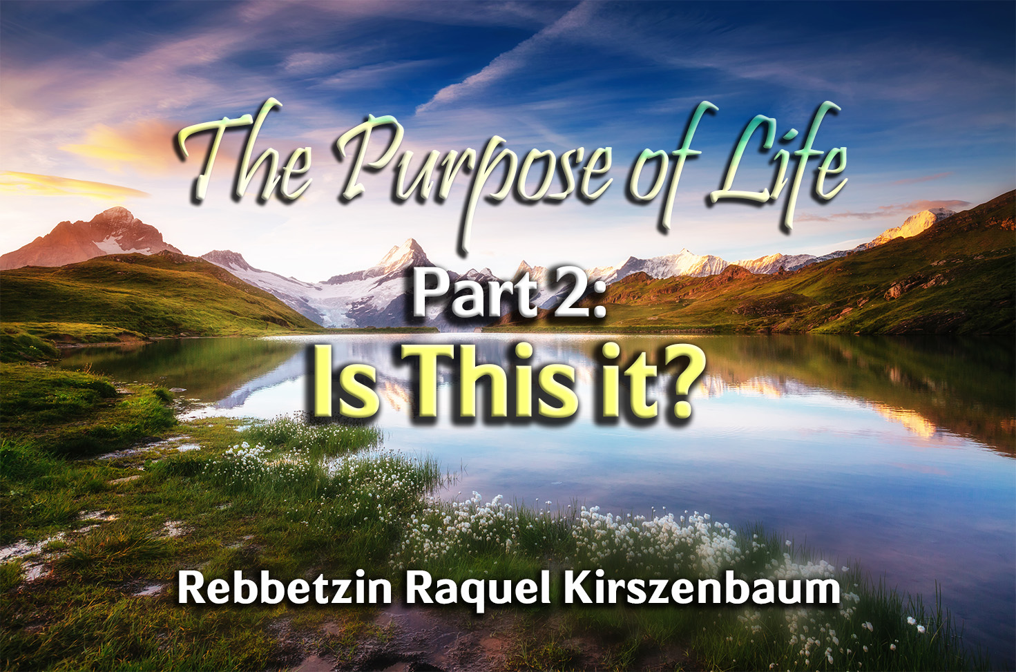 Photo of The Purpose of Life – Part 2 – Is This it?