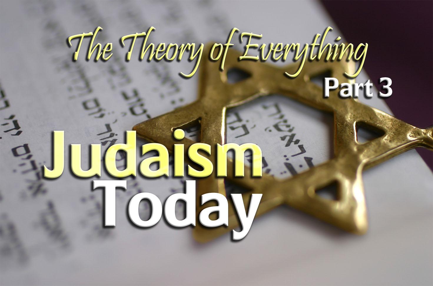 Photo of The Theory of Everything – Part 3 – Judaism Today