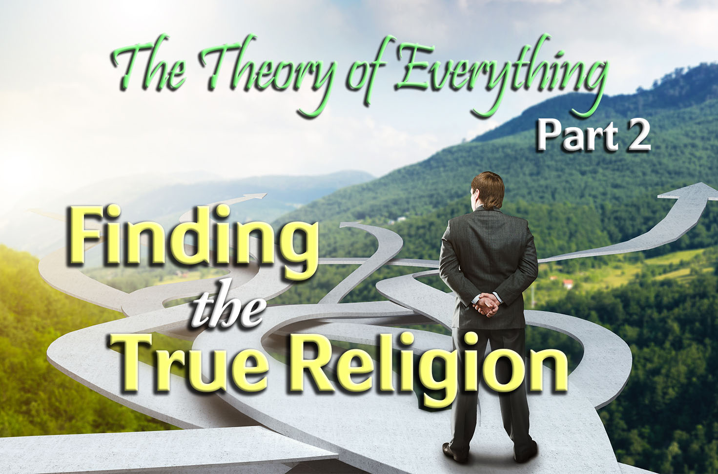 Photo of The Theory of Everything – Part 2 – Finding the True Religion