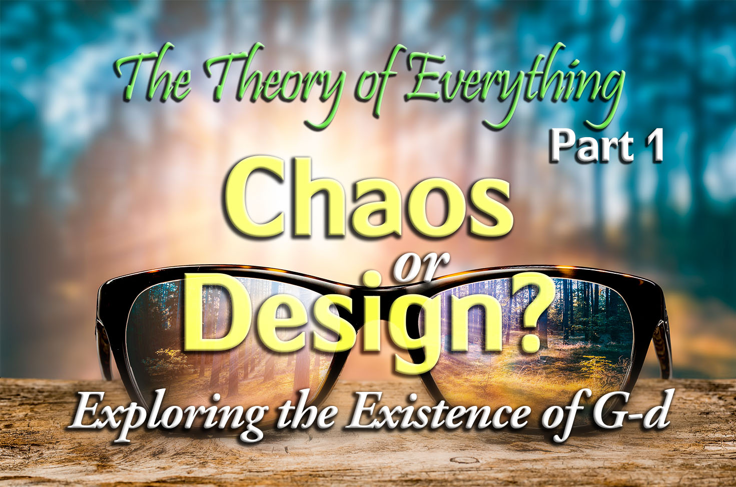 Photo of The Theory of Everything – Part 1 – Chaos or Design? – Exploring the Existence of G-d