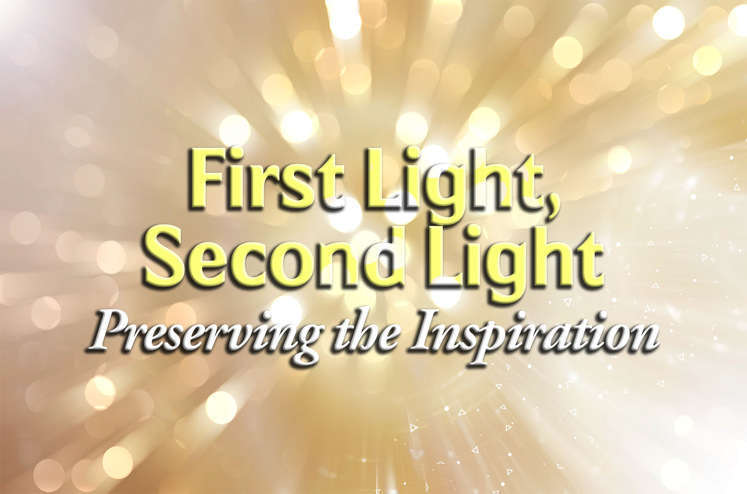 Photo of First Light, Second Light – Preserving the Inspiration