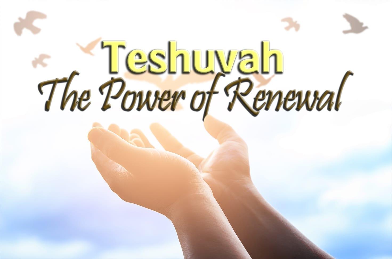 Photo of Teshuvah – The Power of Renewal