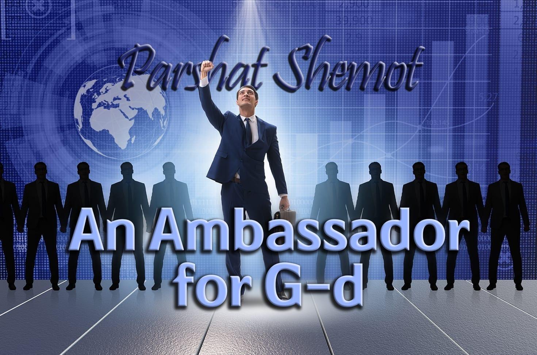 Photo of Parshat Shemot – An Ambassador for G-d