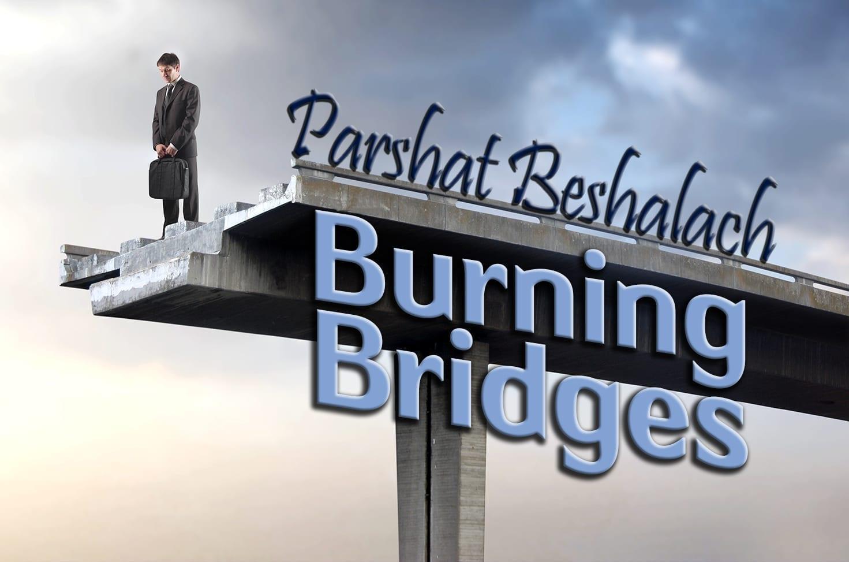 Photo of Parshat Beshalach – Burning Bridges