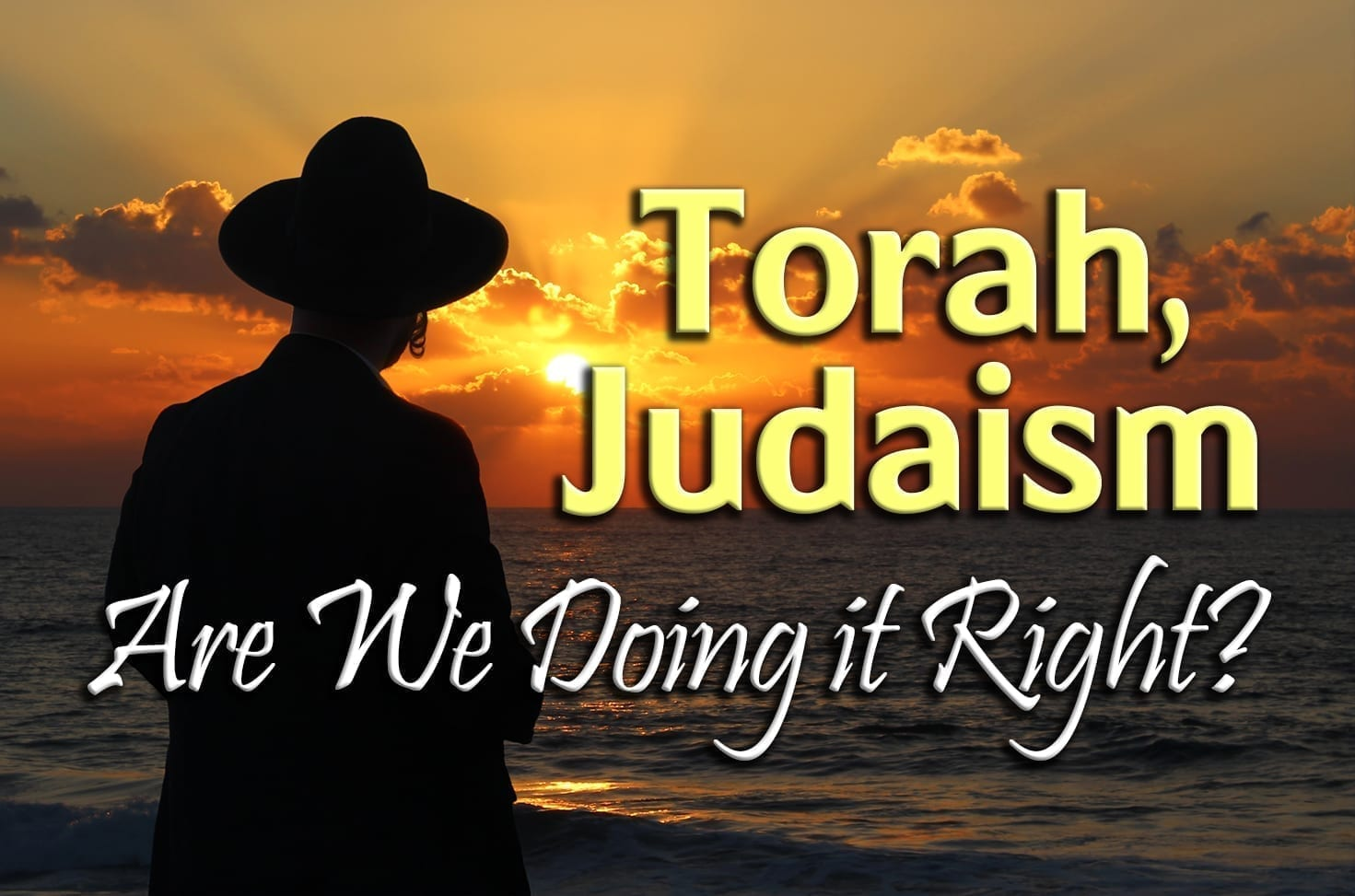 Photo of Torah, Judaism – Are We Doing it Right?